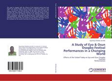 Bookcover of A Study of Eyo & Osun Osogbo Festival Performances in a Changing World
