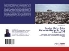 Bookcover of Foreign Market Entry Strategies Adopted by Firms in Kenya's EPZ