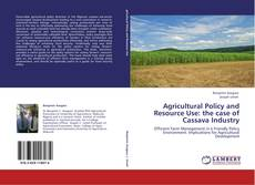 Bookcover of Agricultural Policy and Resource Use: the case of Cassava Industry