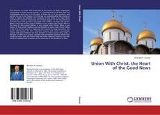 Borítókép a  Union With Christ: the Heart of the Good News - hoz