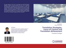 Bookcover of Translation Strategies, Locus of Control and Translation Achievement