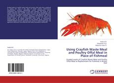 Bookcover of Using Crayfish Waste Meal and Poultry Offal Meal in Place of Fishmeal