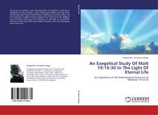 An Exegetical Study Of Matt 19:16-30 In The Light Of Eternal Life kitap kapağı