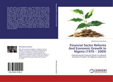 Financial Sector Reforms And Economic Growth In Nigeria (1970 – 2009) kitap kapağı