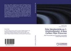 Bookcover of Poly (Acrylonitrile-co-1-Vinylimidazole): A New Carbon Fiber Precursor