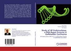 Study of AP Endonuclease, a DNA Repair Enzyme in Gallbladder Carcinoma kitap kapağı