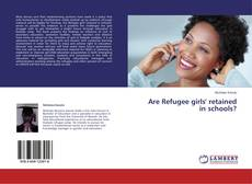 Bookcover of Are Refugee girls' retained in schools?