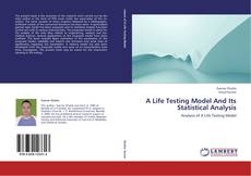 Bookcover of A Life Testing Model And Its Statistical Analysis