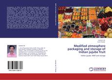 Bookcover of Modified atmosphere packaging and storage of Indian jujube fruit