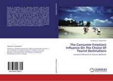 Bookcover of The Consumer Emotions Influence On The Choice Of Tourist Destinations
