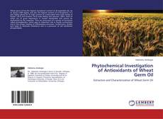 Portada del libro de Phytochemical Investigation of Antioxidants of Wheat Germ Oil