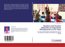 Bookcover of Student and Teacher Attitudes to Interactive Whiteboards in EFL Class