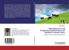 Bookcover of Reproductive and Productive performance of Holstein Friesian cows