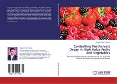 Обложка Controlling Postharvest Decay in High Value Fruits and Vegetables