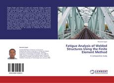 Bookcover of Fatigue Analysis of Welded Structures Using the Finite Element Method