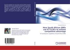 Bookcover of How South African SMEs use ICT & DCs to achieve competitive advantage