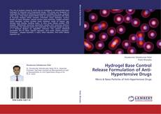 Bookcover of Hydrogel Base Control Release Formulation of Anti-Hypertensive Drugs