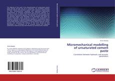 Bookcover of Micromechanical modelling of unsaturated cement paste