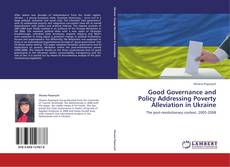 Bookcover of Good Governance and Policy Addressing Poverty Alleviation in Ukraine