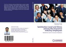 Bookcover of Satisfaction Level and Stress among the Insurance Industry Employees