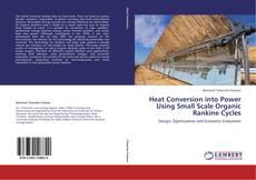 Обложка Heat Conversion into Power Using Small Scale Organic Rankine Cycles