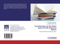 Bookcover of Contributions To The Orlicz Space Of GAI  Sequence Spaces