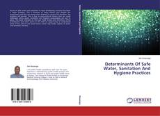 Bookcover of Determinants Of Safe Water, Sanitation And Hygiene Practices