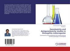 Genotoxicity and Antigenotoxicity studies in Drosophila melanogaster kitap kapağı