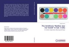 """Bookcover of The Antithesis """"Neither Jew nor Greek"""" in Gal. 3:28a"""