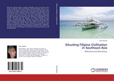 Bookcover of Situating Filipino Civilisation in Southeast Asia