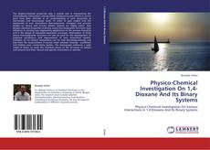 Portada del libro de Physico-Chemical Investigation On 1,4-Dioxane And Its Binary Systems
