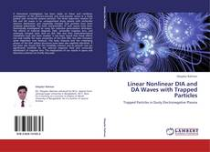 Bookcover of Linear Nonlinear DIA and DA Waves with Trapped Particles