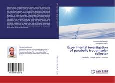Capa do livro de Experimental investigation of parabolic trough solar collector