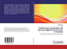 Bookcover of Performance Evaluation Of Security Algorithms In A Wi-Fi Testbed