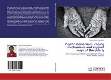 Bookcover of Psychosocial crises, coping mechanisms and support ways of the elderly
