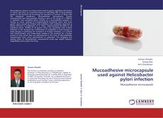 Bookcover of Mucoadhesive microcapsule used against Helicobacter pylori infection