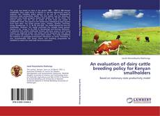 Bookcover of An evaluation of dairy cattle breeding policy for Kenyan smallholders