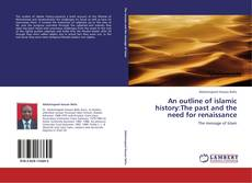 Buchcover von An outline of islamic history:The past and the need for renaissance