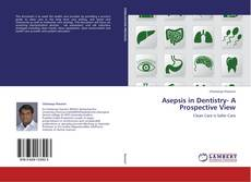 Bookcover of Asepsis in Dentistry- A Prospective View