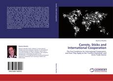 Bookcover of Carrots, Sticks and International Cooperation