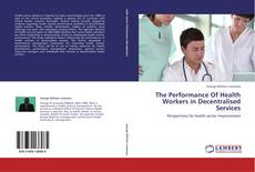 Bookcover of The Performance Of Health Workers in Decentralised Services