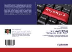 Copertina di How Loyalty Effect Consumer Credit Risk?