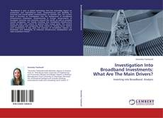 Bookcover of Investigation Into Broadband Investments: What Are The Main Drivers?
