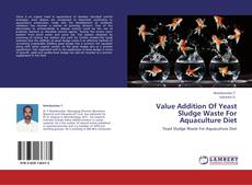 Bookcover of Value Addition Of Yeast Sludge Waste For Aquaculture Diet