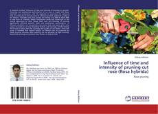 Influence of time and intensity of pruning cut rose  (Rosa hybrida) kitap kapağı