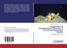 Couverture de Coagulation & Fragmentation Processes in Structured Population Models