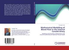 Bookcover of Mathemaical Modelling of Blood Flow in the Internal Carotid Artery