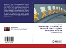 Developing a framework to integrate supply chain in Aerospace industry kitap kapağı