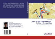 Bookcover of New Technical Explorations   in Music Composition
