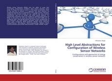 Bookcover of High Level Abstractions for Configuration of Wireless Sensor Networks